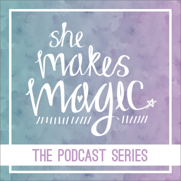 She Makes Magic: The Podcast Series