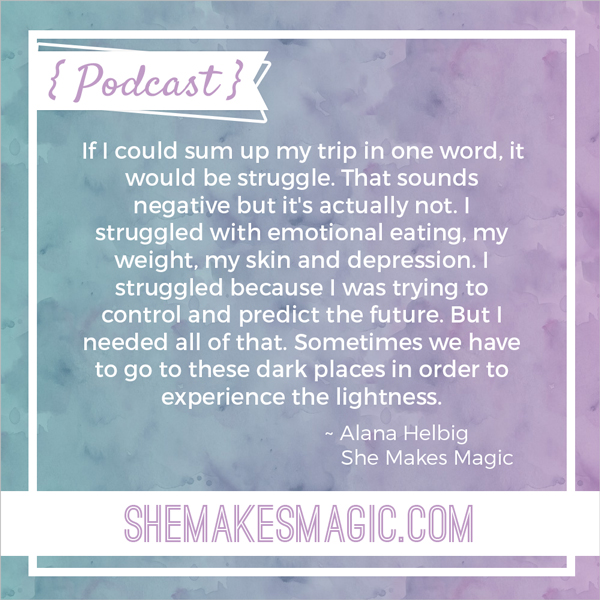 Alana Helbig's quote on struggle for She Makes Magic: The Podcast Series.