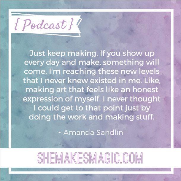 Amanda Sandlin on making for She Makes Magic: The Podcast Series